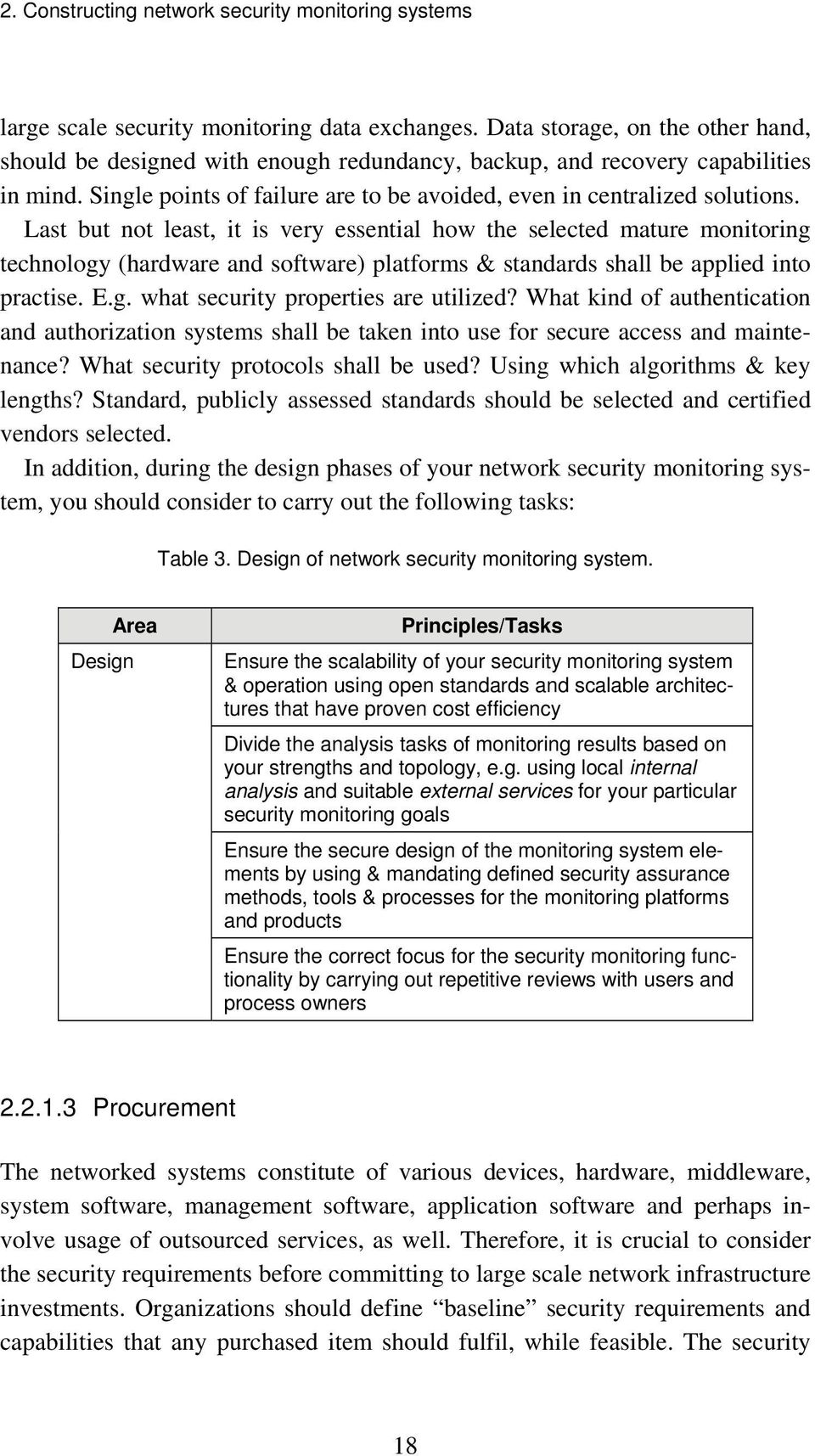 Last but not least, it is very essential how the selected mature monitoring technology (hardware and software) platforms & standards shall be applied into practise. E.g. what security properties are utilized?
