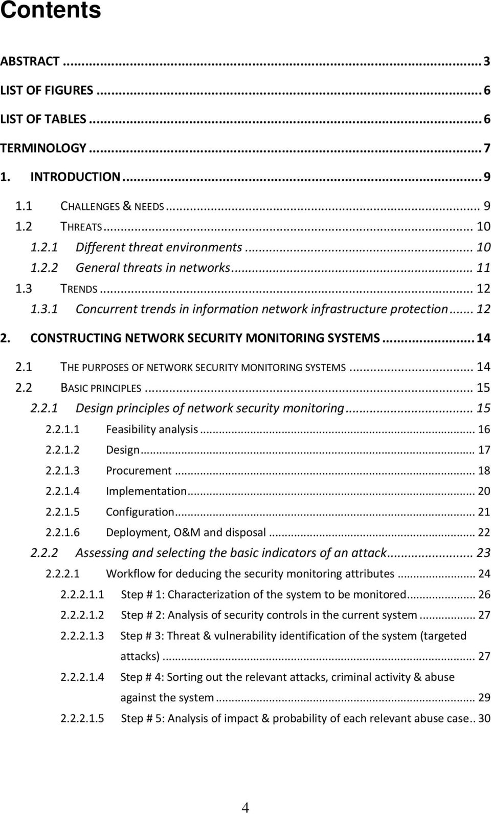 1 THE PURPOSES OF NETWORK SECURITY MONITORING SYSTEMS... 14 2.2 BASIC PRINCIPLES... 15 2.2.1 Design principles of network security monitoring... 15 2.2.1.1 Feasibility analysis... 16 2.2.1.2 Design.