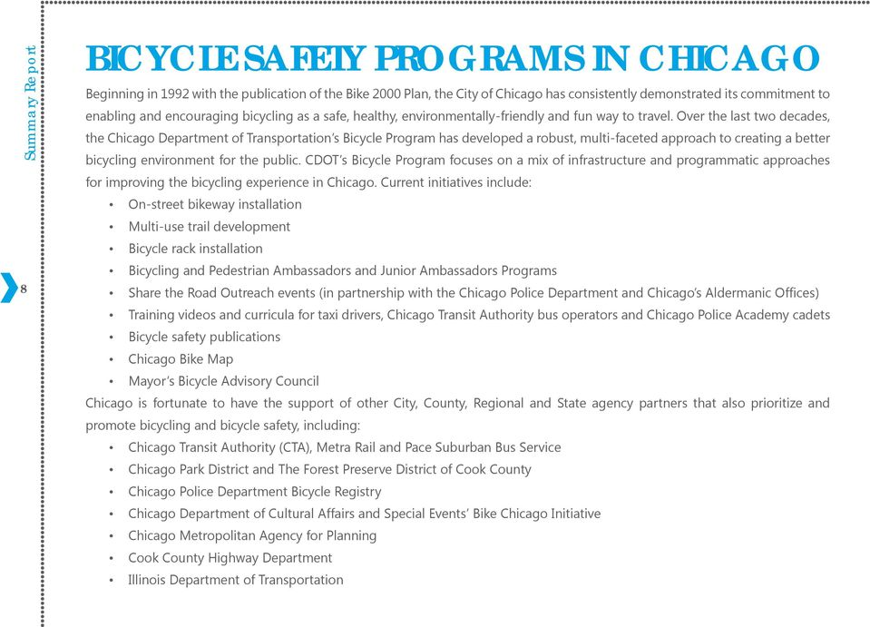 Over the last two decades, the Chicago Department of Transportation s Bicycle Program has developed a robust, multi-faceted approach to creating a better bicycling environment for the public.