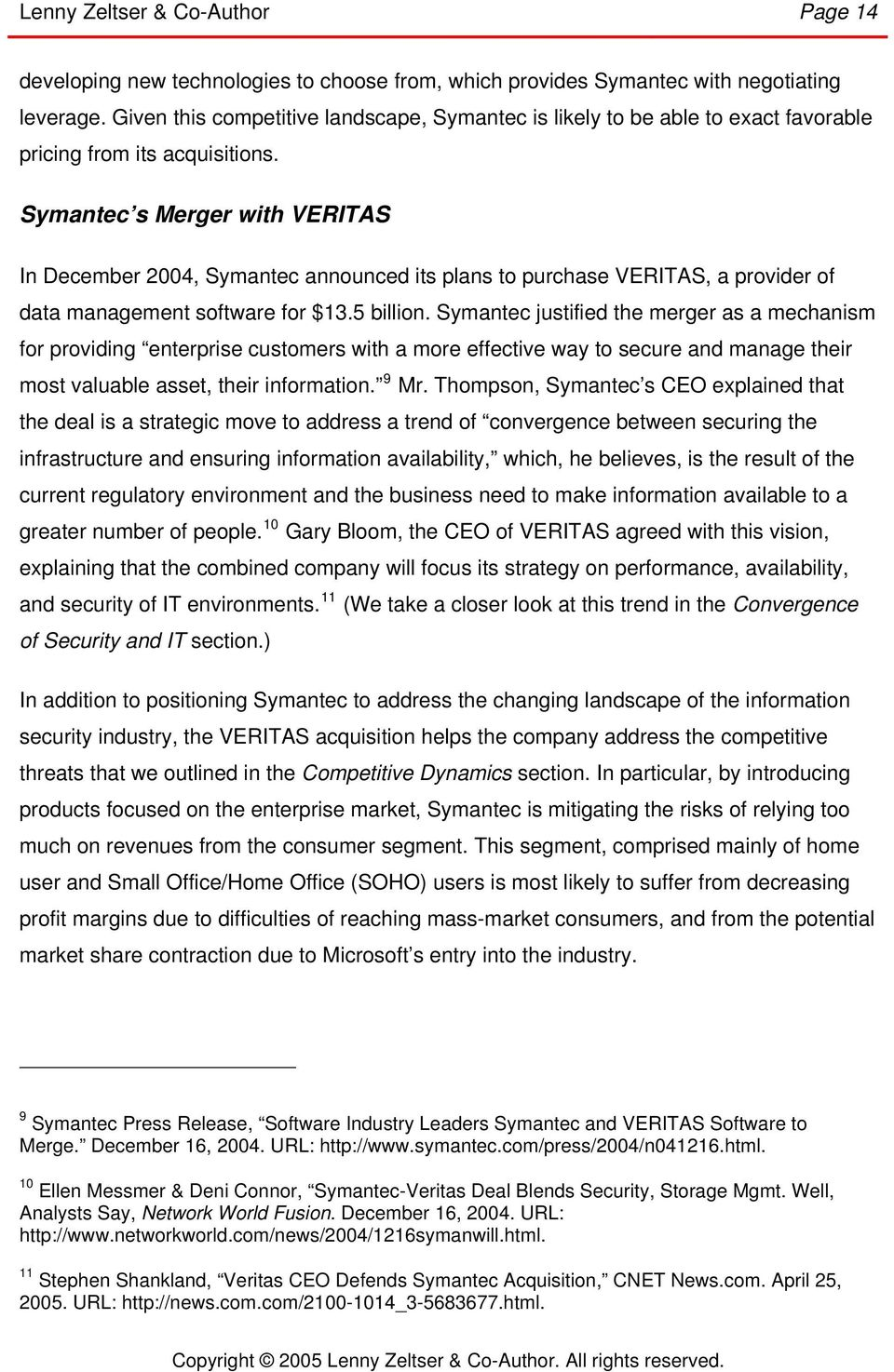 Symantec s Merger with VERITAS In December 2004, Symantec announced its plans to purchase VERITAS, a provider of data management software for $13.5 billion.