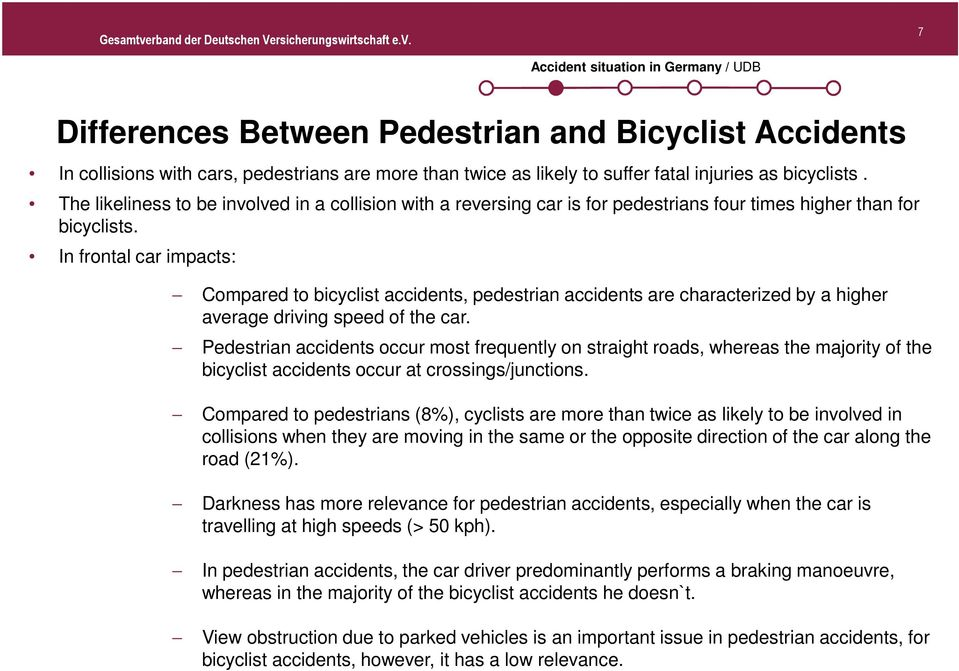 In frontal car impacts: Compared to bicyclist accidents, pedestrian accidents are characterized by a higher average driving speed of the car.