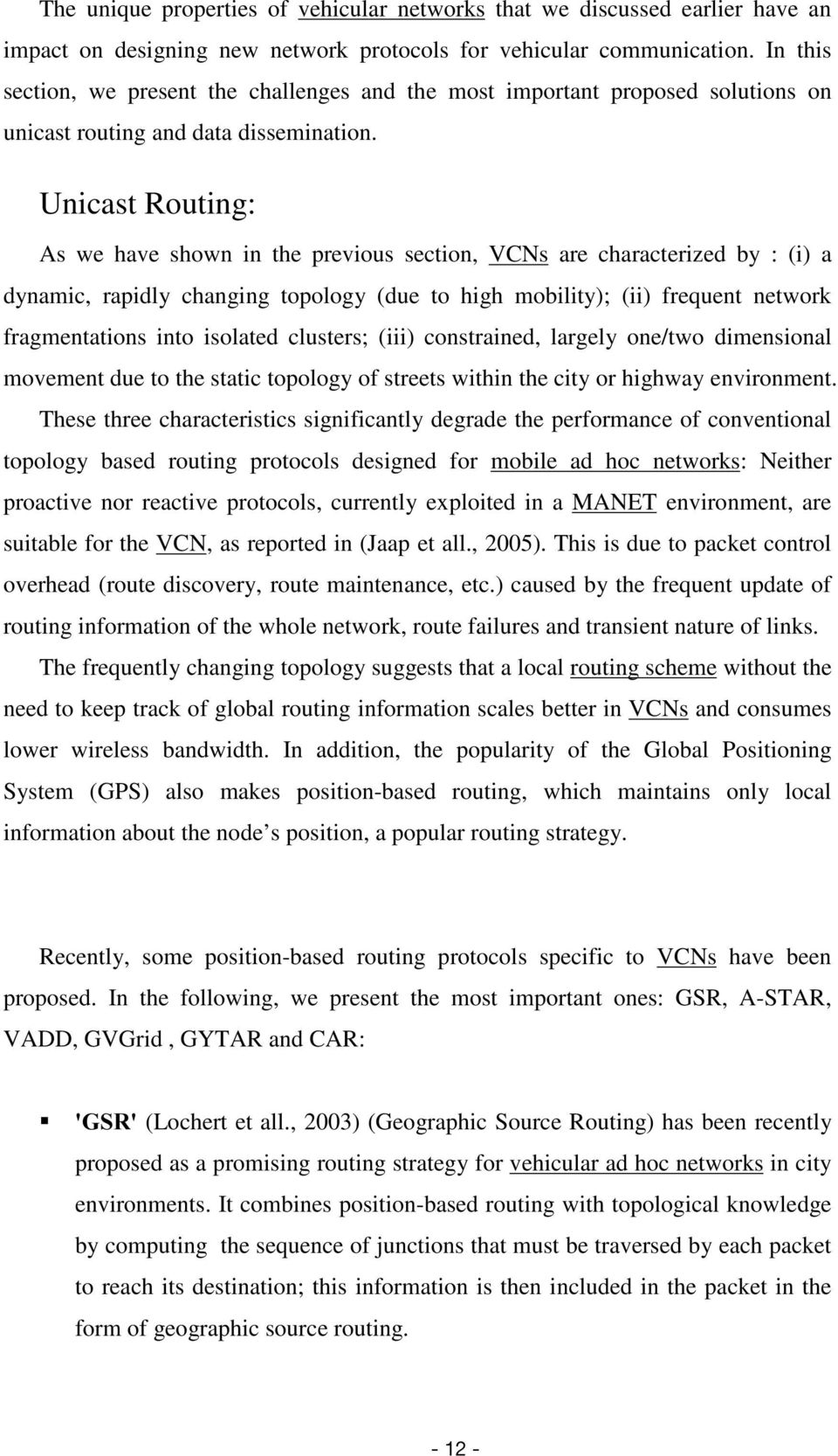 Unicast Routing: As we have shown in the previous section, VCNs are characterized by : (i) a dynamic, rapidly changing topology (due to high mobility); (ii) frequent network fragmentations into