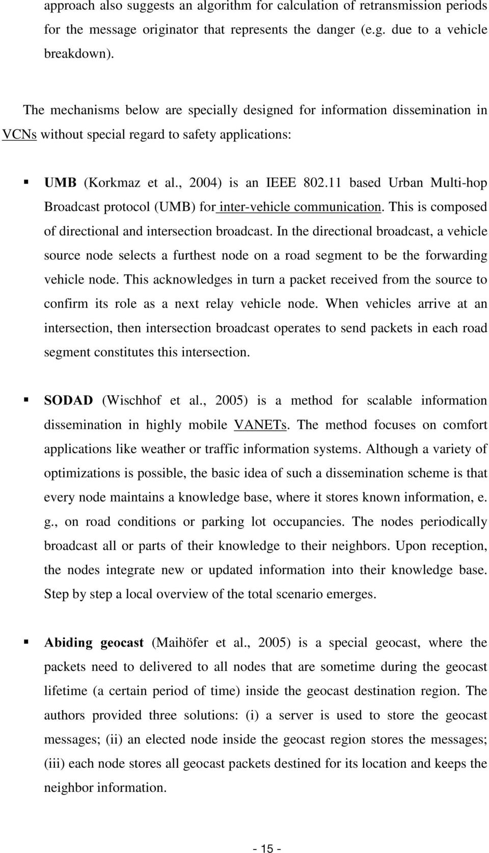 11 based Urban Multi-hop Broadcast protocol (UMB) for inter-vehicle communication. This is composed of directional and intersection broadcast.