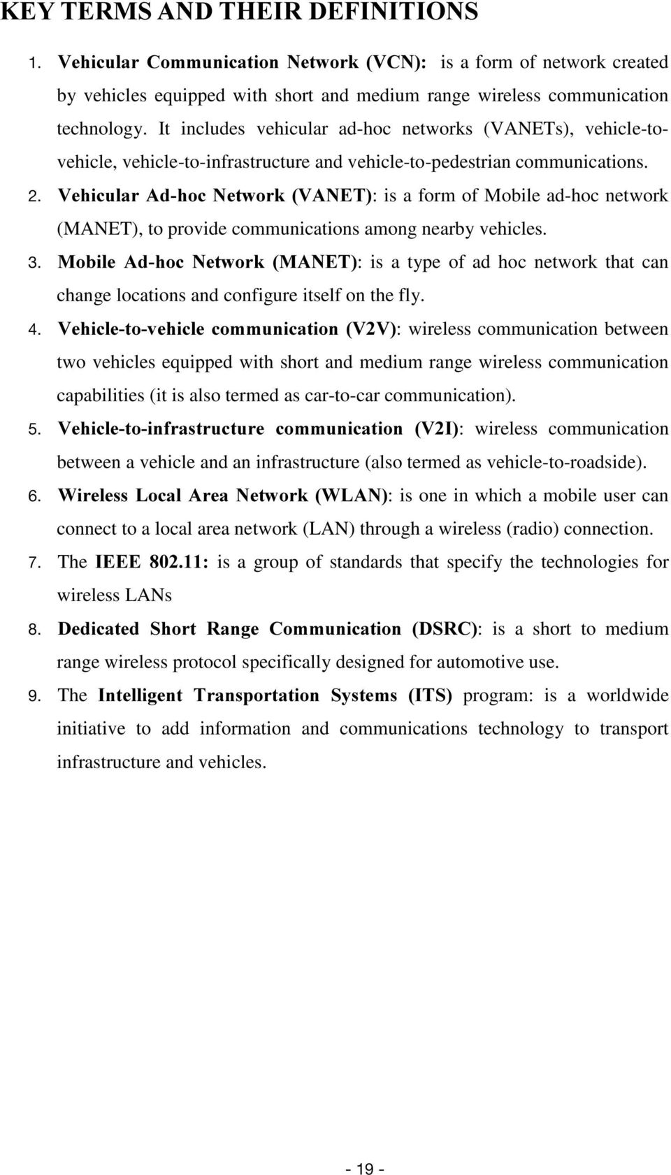 9HKLFXODU$GKRF1HWZRUN9$1(7: is a form of Mobile ad-hoc network (MANET), to provide communications among nearby vehicles.