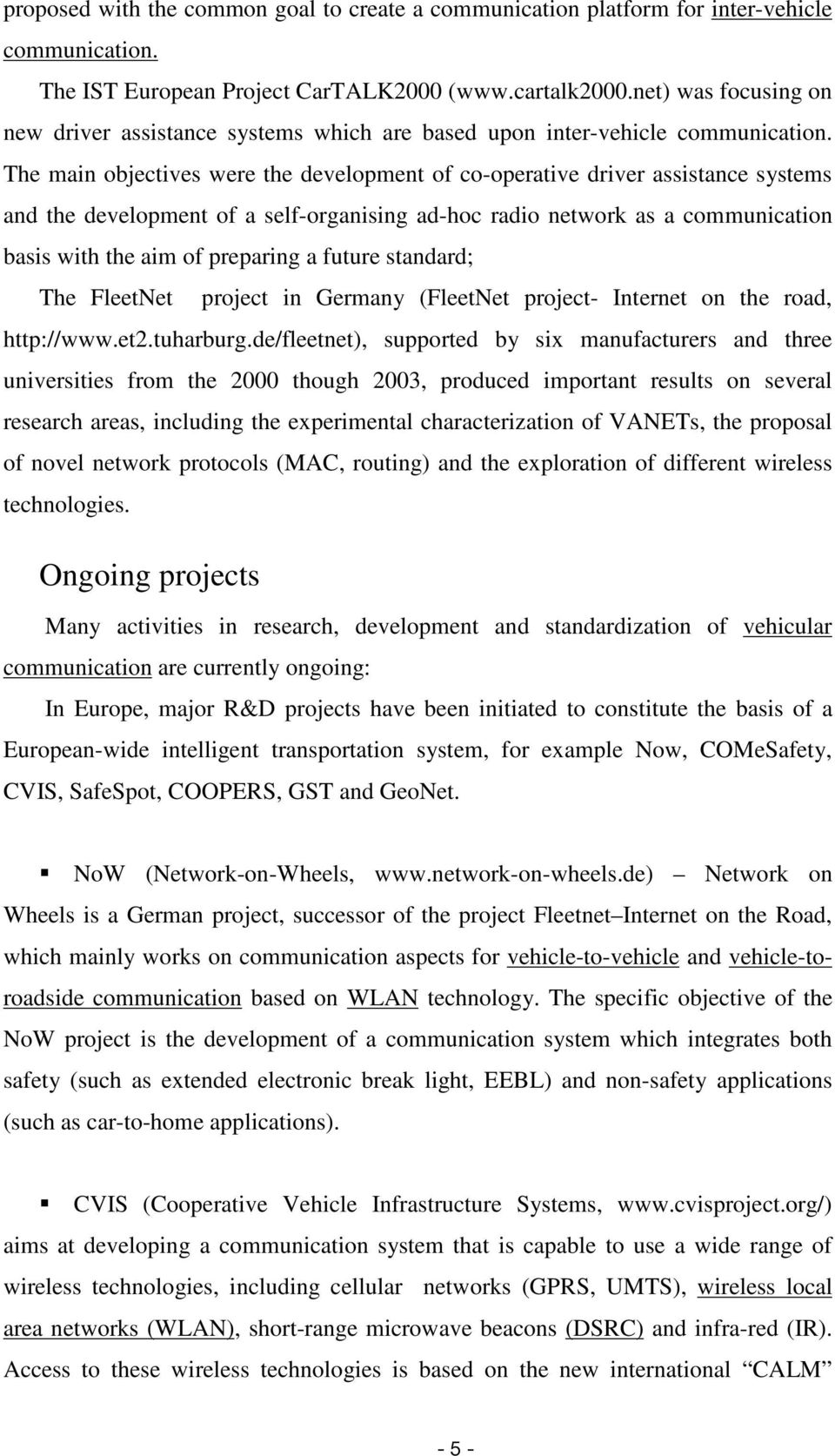 The main objectives were the development of co-operative driver assistance systems and the development of a self-organising ad-hoc radio network as a communication basis with the aim of preparing a