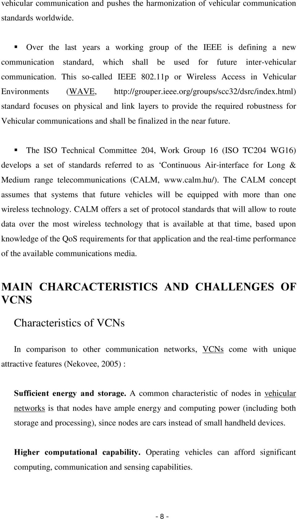 11p or Wireless Access in Vehicular Environments (WAVE, http://grouper.ieee.org/groups/scc32/dsrc/index.