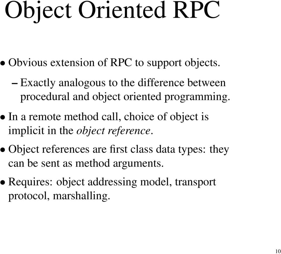 In a remote method call, choice of object is implicit in the object reference.