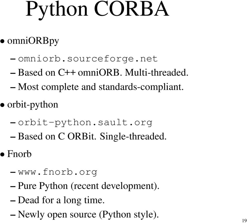 orbit-python orbit-python.sault.org Based on C ORBit. Single-threaded.