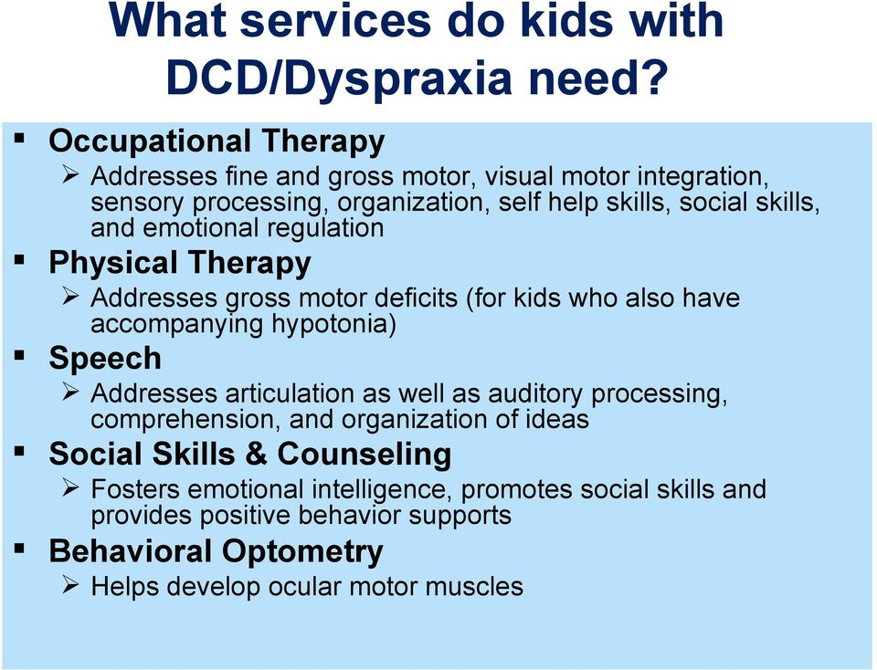 and emotional regulation Physical Therapy Addresses gross motor deficits (for kids who also have accompanying hypotonia) Speech Addresses