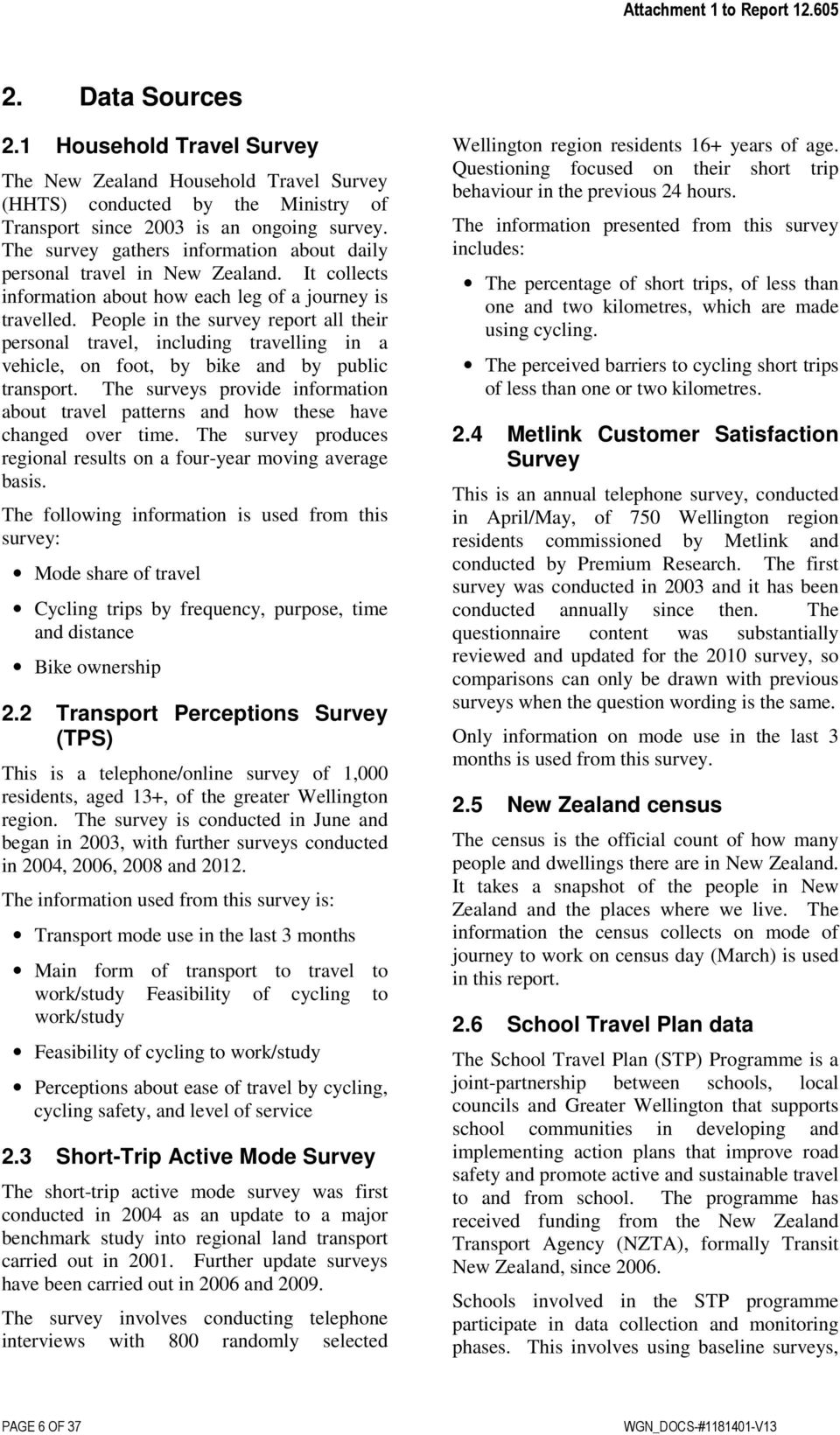 People in the survey report all their personal travel, including travelling in a vehicle, on foot, by bike and by public transport.