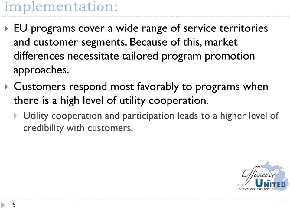 Customers respond most favorably to programs when there is a high level of utility