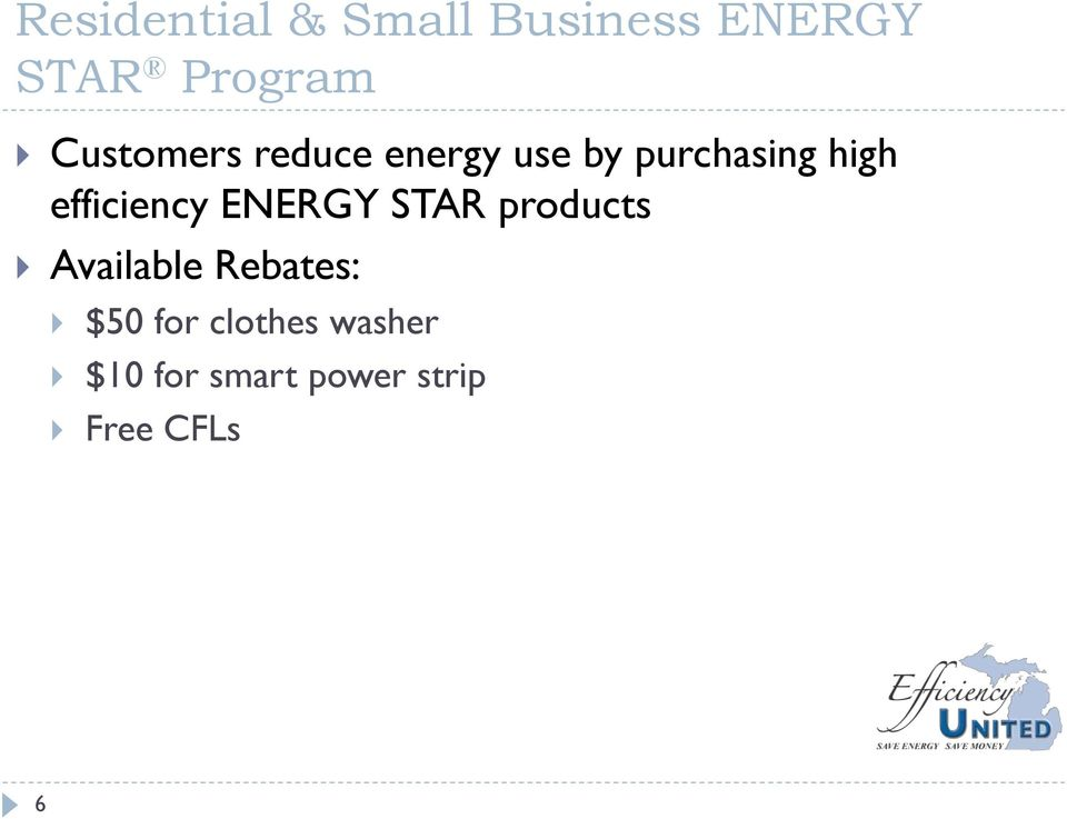 efficiency ENERGY STAR products Available Rebates: