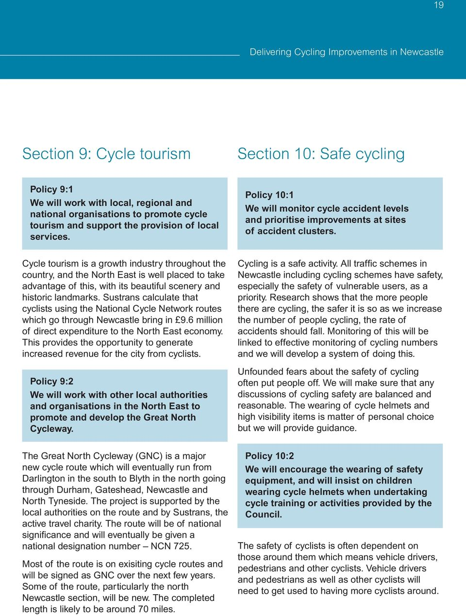Cycle tourism is a growth industry throughout the country, and the North East is well placed to take advantage of this, with its beautiful scenery and historic landmarks.