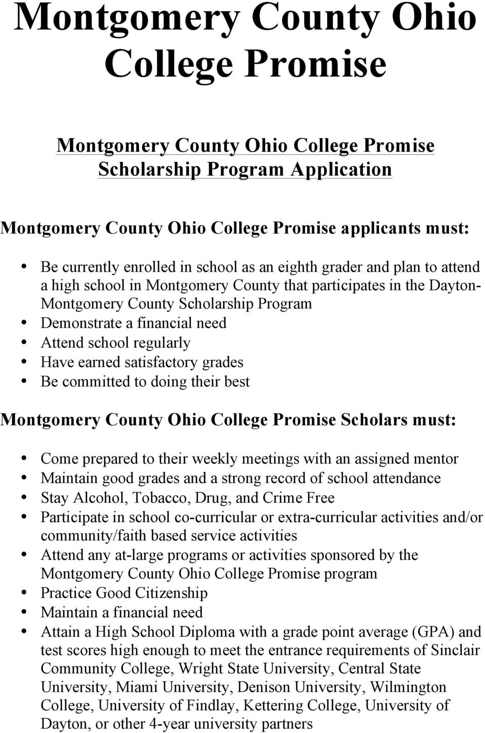 Have earned satisfactory grades Be committed to doing their best Montgomery County Ohio College Promise Scholars must: Come prepared to their weekly meetings with an assigned mentor Maintain good