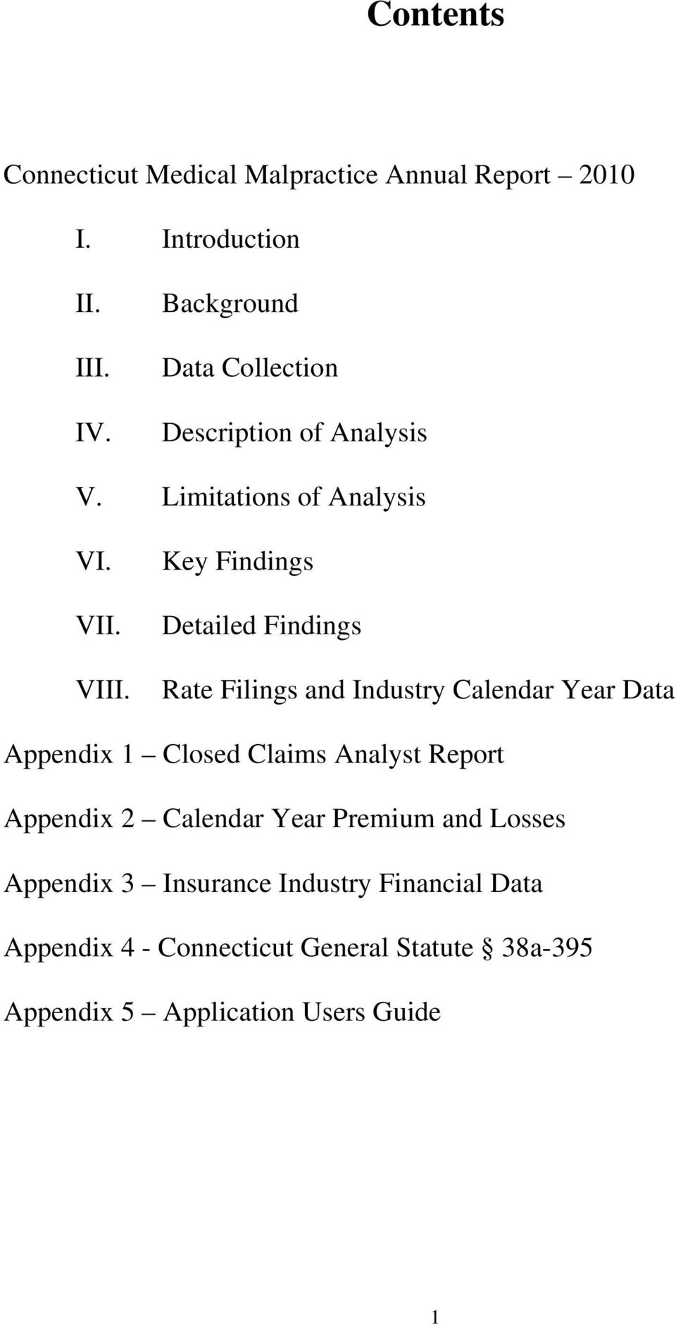 Key Findings Detailed Findings Rate Filings and Industry Calendar Year Data Appendix 1 Closed Claims Analyst Report