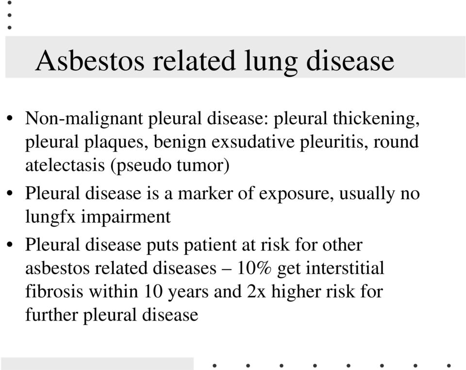 exposure, usually no lungfx impairment Pleural disease puts patient at risk for other asbestos