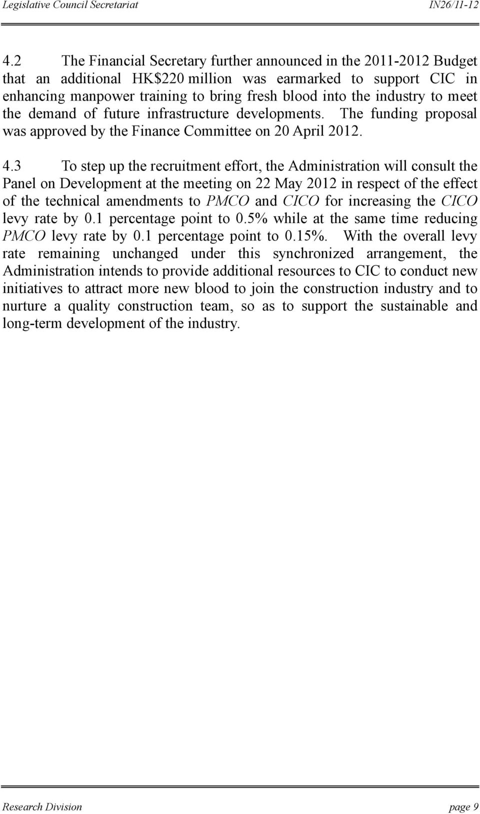 3 To step up the recruitment effort, the Administration will consult the Panel on Development at the meeting on 22 May 2012 in respect of the effect of the technical amendments to PMCO and CICO for