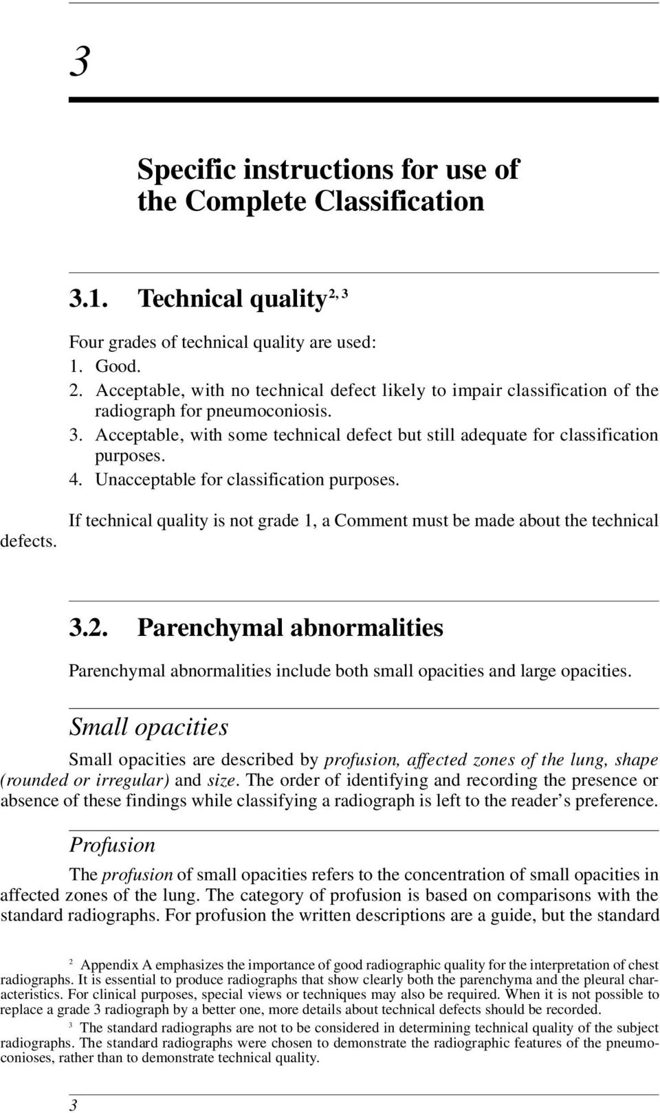 If technical quality is not grade 1, a Comment must be made about the technical 3.2. Parenchymal abnormalities Parenchymal abnormalities include both small opacities and large opacities.
