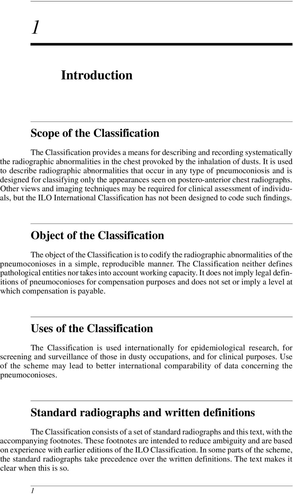 Other views and imaging techniques may be required for clinical assessment of individuals, but the ILO International Classification has not been designed to code such findings.
