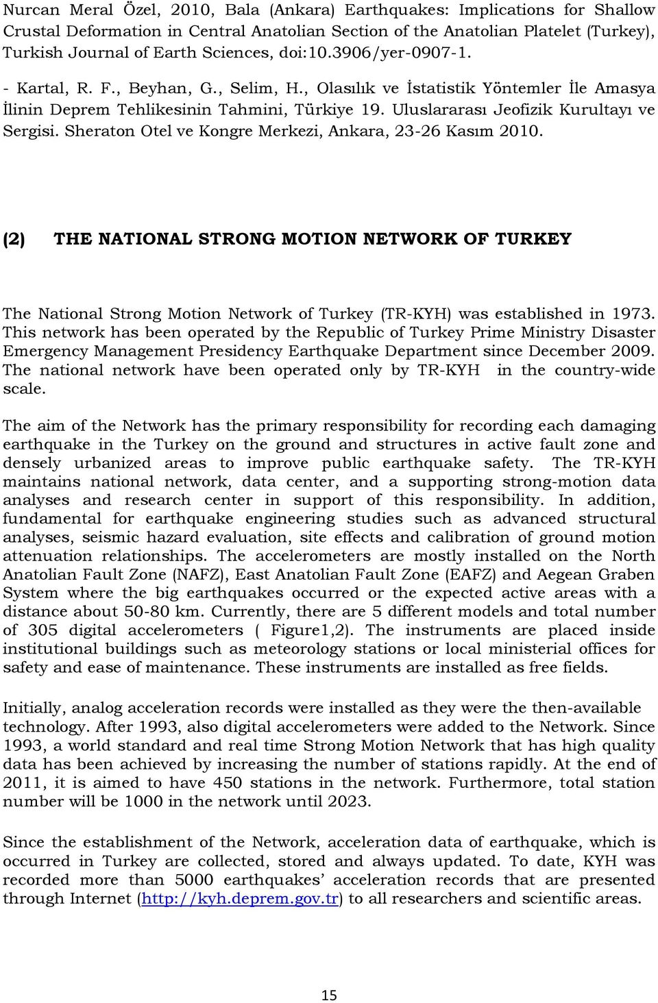 Sheraton Otel ve Kongre Merkezi, Ankara, 23-26 Kasım 2010. (2) THE NATIONAL STRONG MOTION NETWORK OF TURKEY The National Strong Motion Network of Turkey (TR-KYH) was established in 1973.