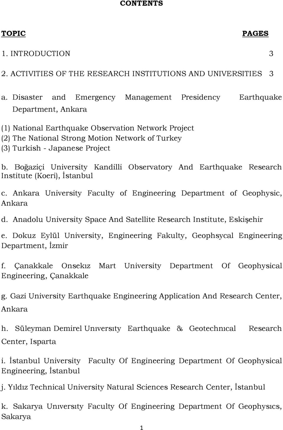 Project b. Boğaziçi University Kandilli Observatory And Earthquake Research Institute (Koeri), Ġstanbul c. Ankara University Faculty of Engineering Department of Geophysic, Ankara d.