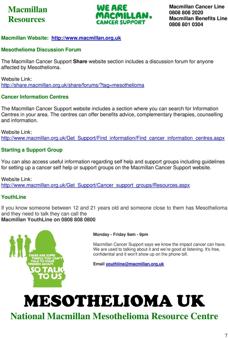 uk/share/forums/?tag=mesothelioma Cancer Information Centres The Macmillan Cancer Support website includes a section where you can search for Information Centres in your area.