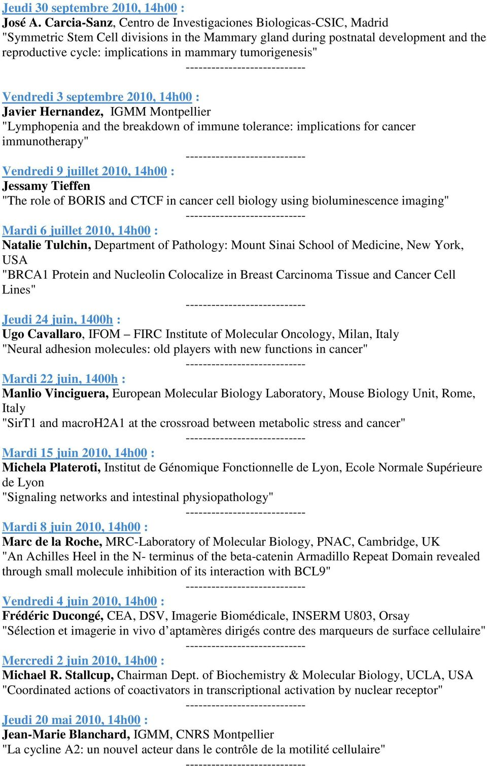 "tumorigenesis"" Vendredi 3 septembre 2010, 14h00 : Javier Hernandez, IGMM Montpellier ""Lymphopenia and the breakdown of immune tolerance: implications for cancer immunotherapy"" Vendredi 9 juillet"
