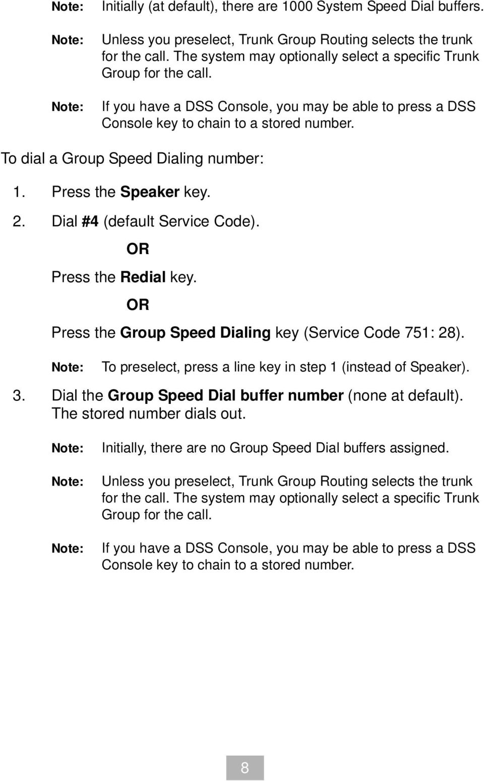 To dial a Group Speed Dialing number: 1. Press the Speaker key. 2. Dial #4 (default Service Code). OR Press the Redial key. OR Press the Group Speed Dialing key (Service Code 751: 28).