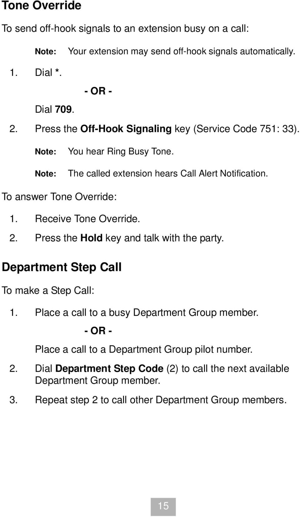 Receive Tone Override. 2. Press the Hold key and talk with the party. Department Step Call To make a Step Call: 1. Place a call to a busy Department Group member.