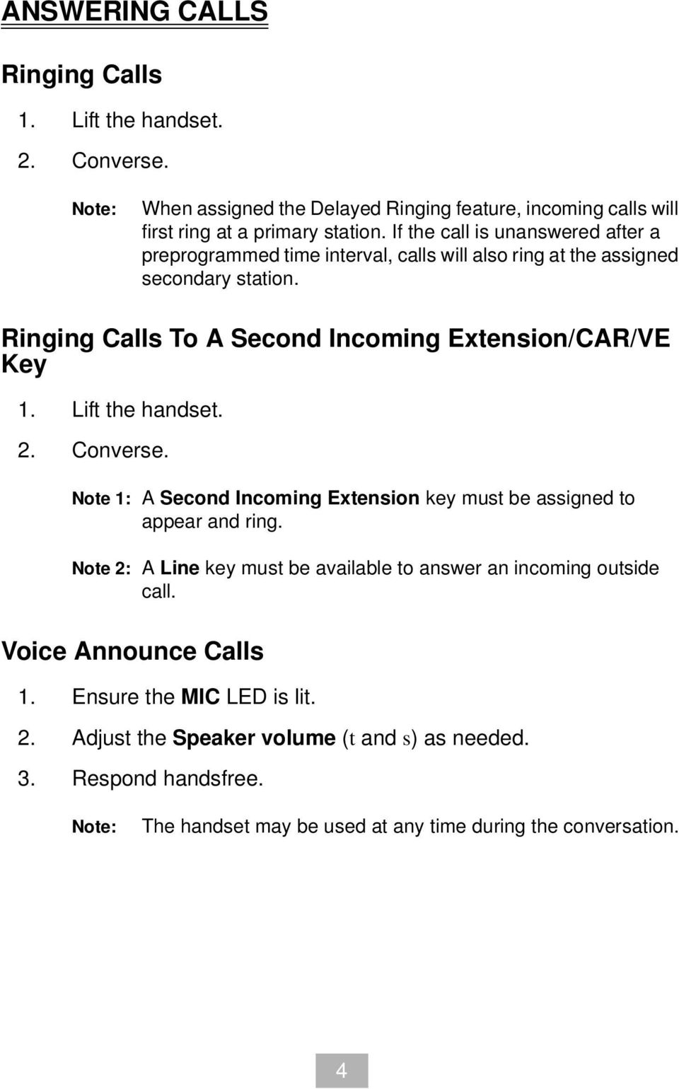 Ringing Calls To A Second Incoming Extension/CAR/VE Key 1. Lift the handset. 2. Converse. Note 1: A Second Incoming Extension key must be assigned to appear and ring.