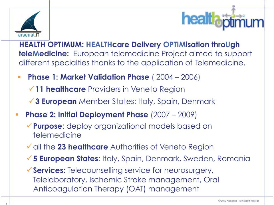 Phase 1: Market Validation Phase ( 2004 2006) 11 healthcare Providers in Veneto Region 3 European Member States: Italy, Spain, Denmark Phase 2: Initial Deployment Phase
