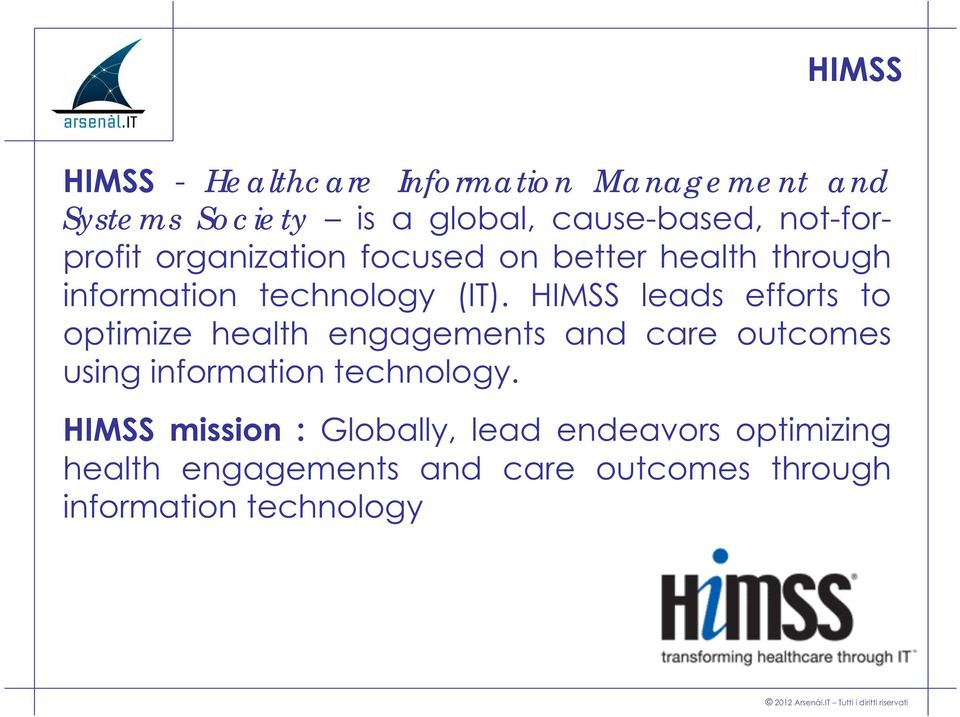 HIMSS leads efforts to optimize health engagements and care outcomes using information technology.