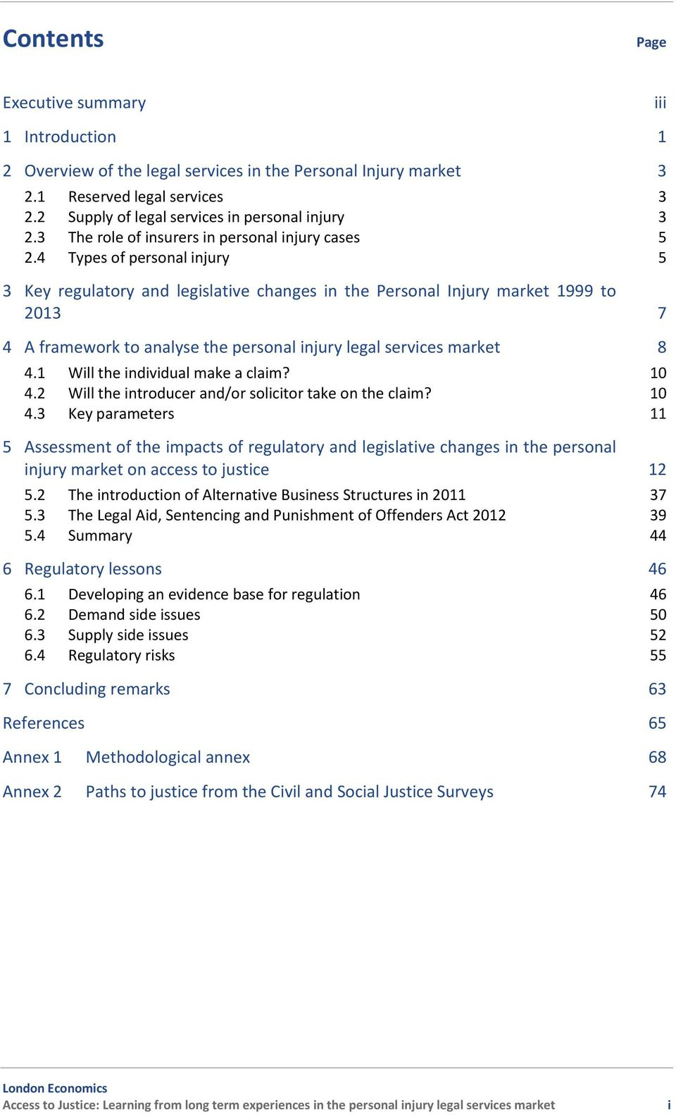 4 Types of personal injury 5 3 Key regulatory and legislative changes in the Personal Injury market 1999 to 2013 7 4 A framework to analyse the personal injury legal services market 8 4.