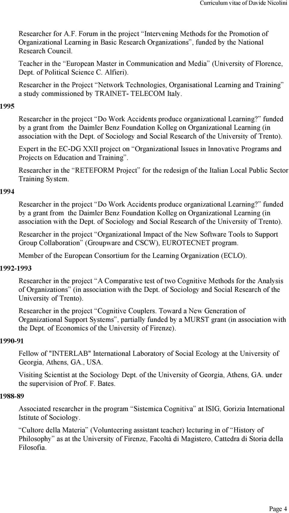 Teacher in the European Master in Communication and Media (University of Florence, Dept. of Political Science C. Alfieri).