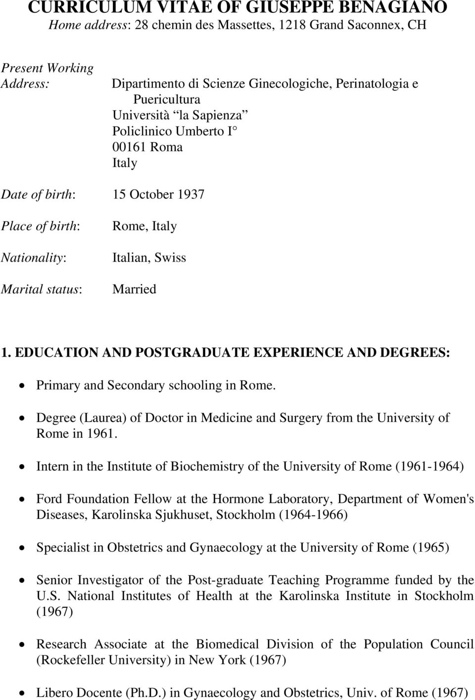 EDUCATION AND POSTGRADUATE EXPERIENCE AND DEGREES: Primary and Secondary schooling in Rome. Degree (Laurea) of Doctor in Medicine and Surgery from the University of Rome in 1961.