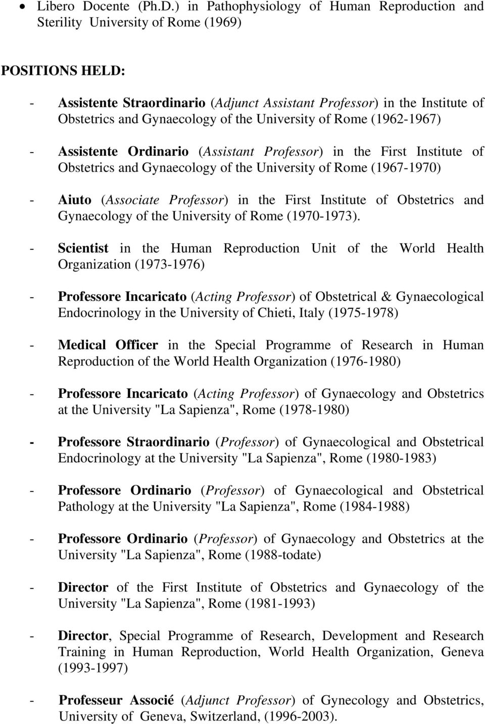 ) in Pathophysiology of Human Reproduction and Sterility University of Rome (1969) POSITIONS HELD: - Assistente Straordinario (Adjunct Assistant Professor) in the Institute of Obstetrics and