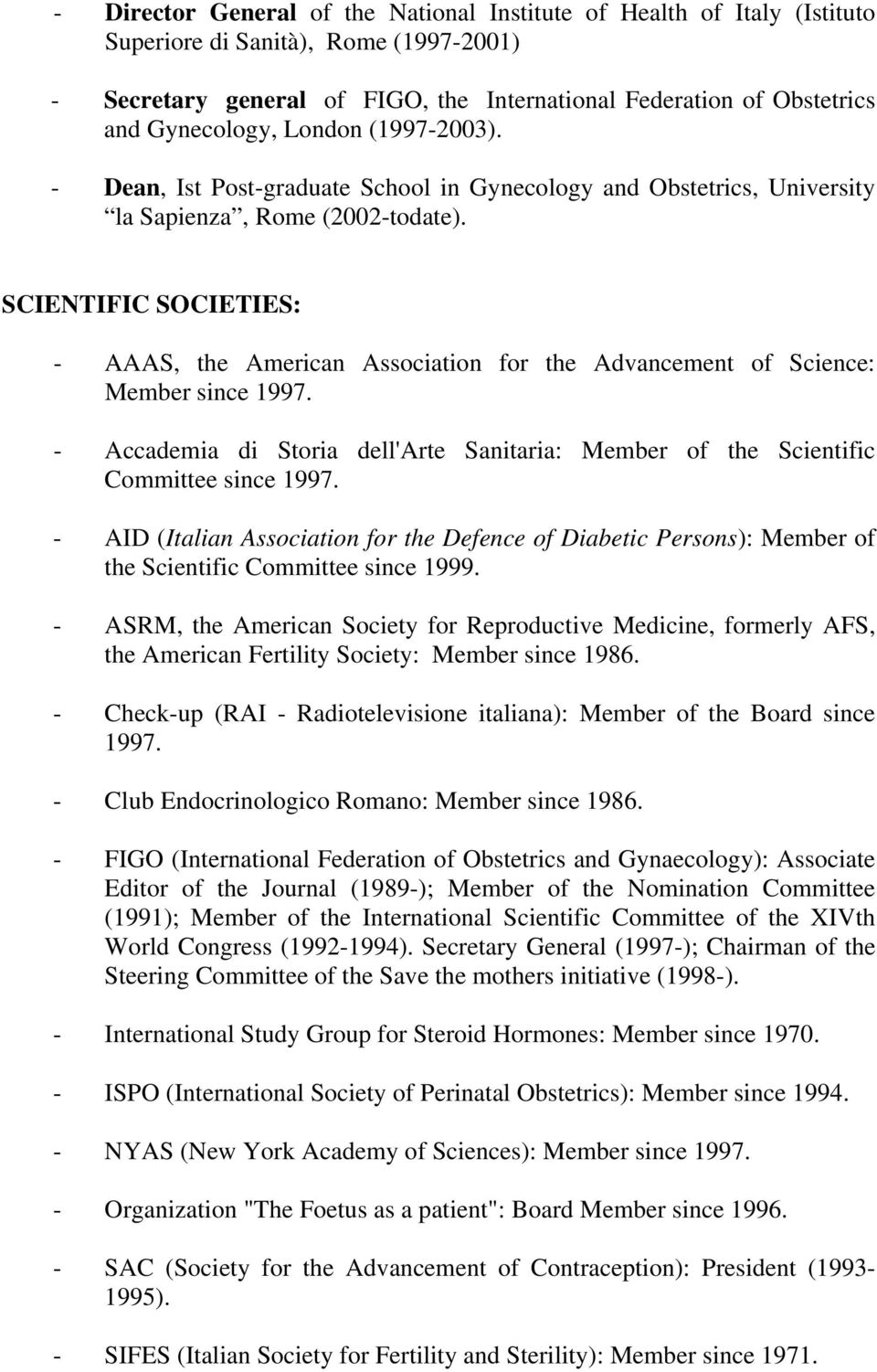 SCIENTIFIC SOCIETIES: - AAAS, the American Association for the Advancement of Science: Member since 1997. - Accademia di Storia dell'arte Sanitaria: Member of the Scientific Committee since 1997.