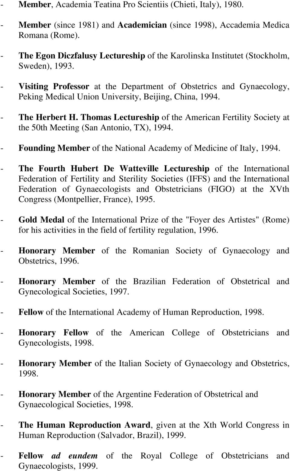 - Visiting Professor at the Department of Obstetrics and Gynaecology, Peking Medical Union University, Beijing, China, 1994. - The Herbert H.