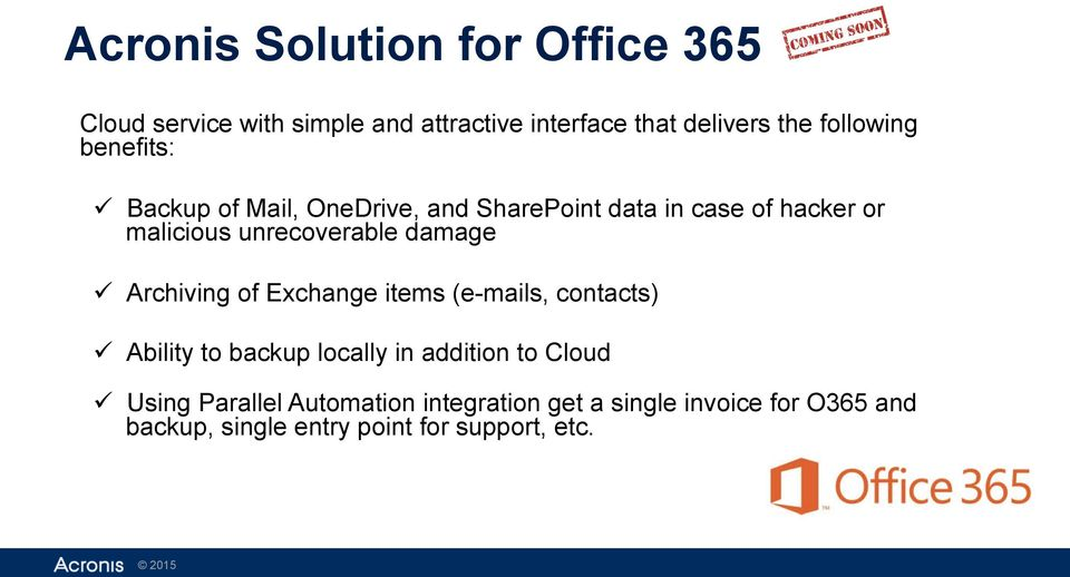 ü Archiving of Exchange items (e-mails, contacts) ü Ability to backup locally in addition to Cloud ü Using