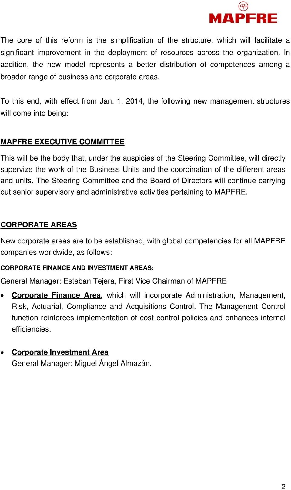 1, 2014, the following new management structures will come into being: MAPFRE EXECUTIVE COMMITTEE This will be the body that, under the auspicies of the Steering Committee, will directly supervize
