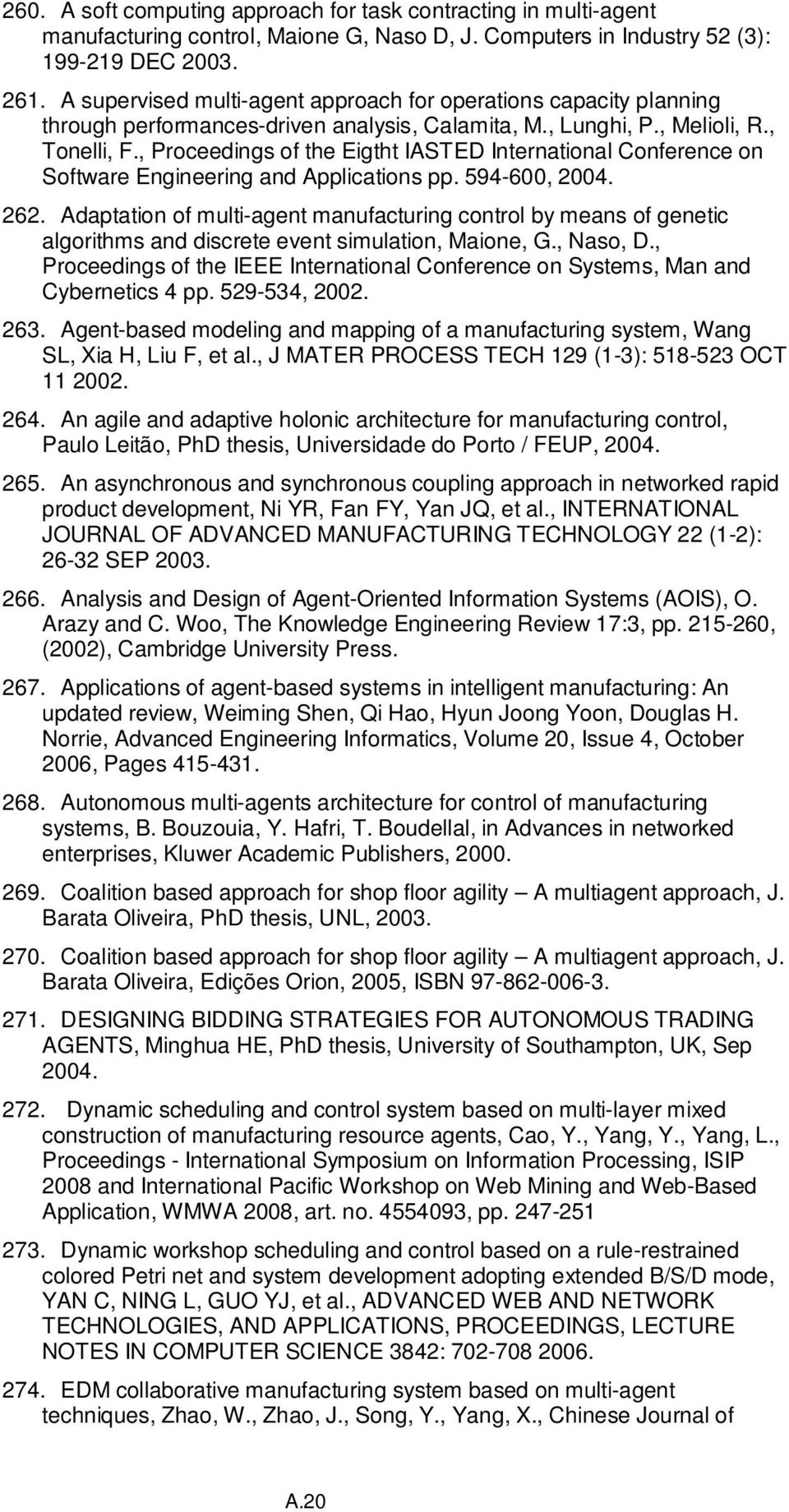 , Proceedings of the Eigtht IASTED International Conference on Software Engineering and Applications pp. 594-600, 2004. 262.