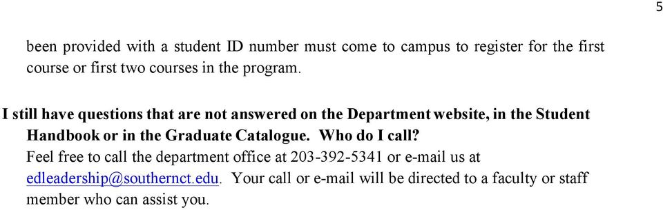 I still have questions that are not answered on the Department website, in the Student Handbook or in the Graduate