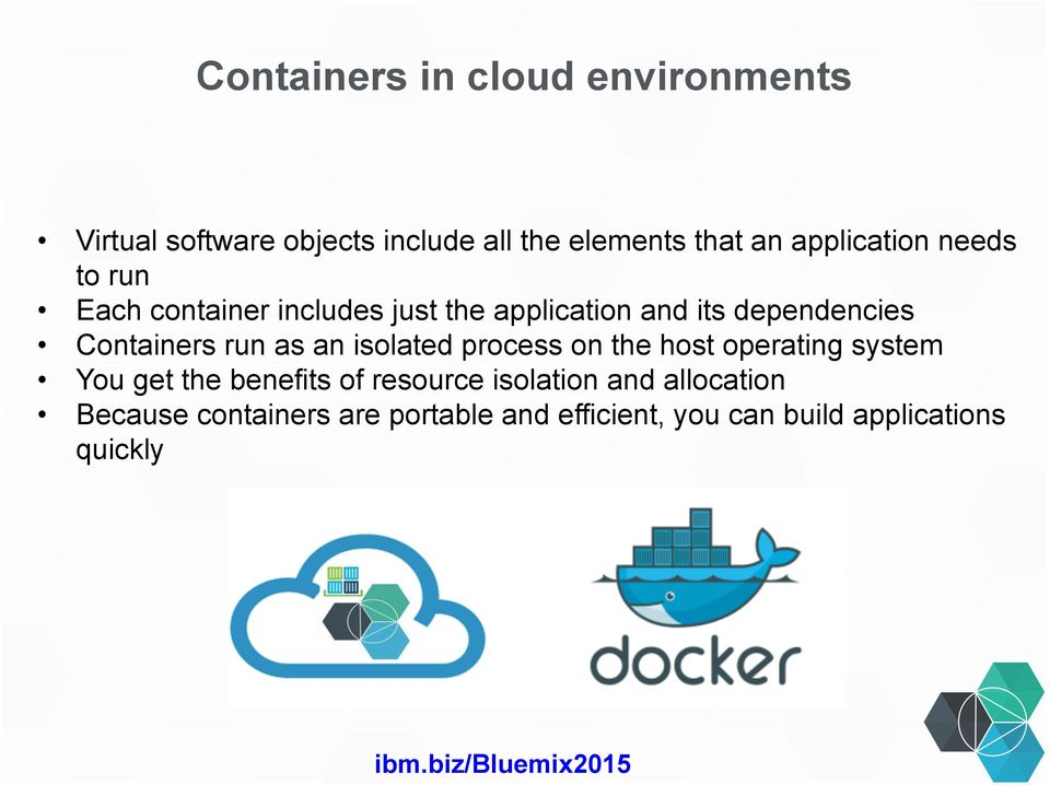 Containers run as an isolated process on the host operating system You get the benefits of