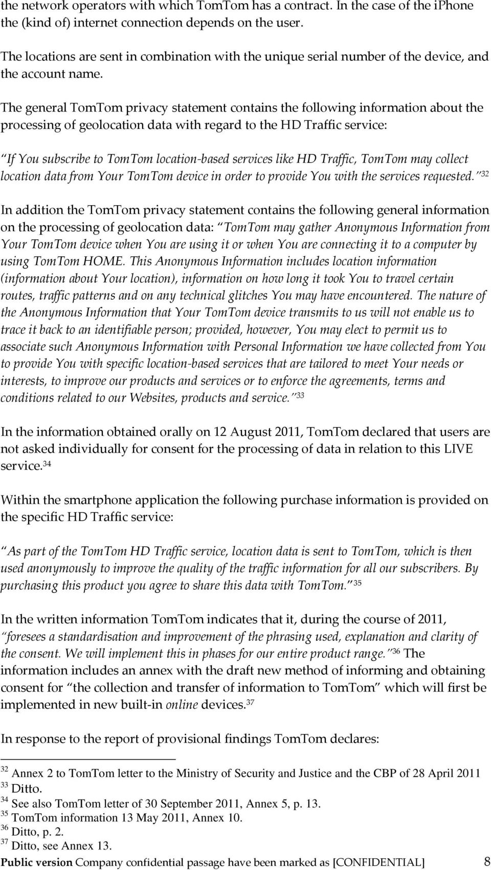 The general TomTom privacy statement contains the following information about the processing of geolocation data with regard to the HD Traffic service: If You subscribe to TomTom location based