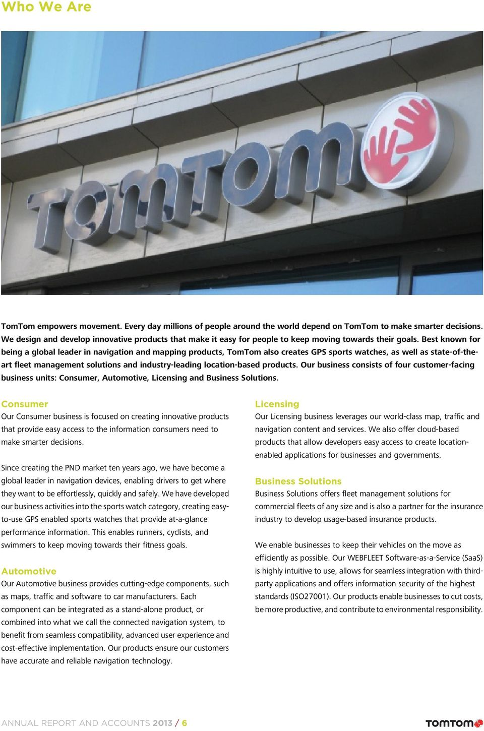 Best known for being a global leader in navigation and mapping products, TomTom also creates GPS sports watches, as well as state-of-theart fleet management solutions and industry-leading
