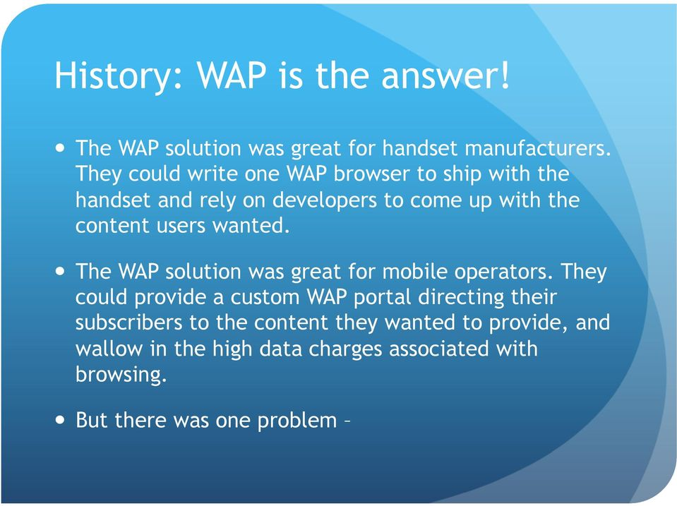 users wanted. The WAP solution was great for mobile operators.