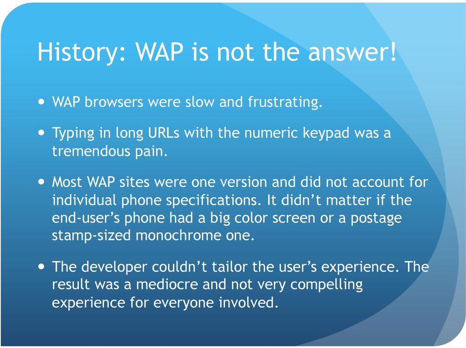 Most WAP sites were one version and did not account for individual phone specifications.