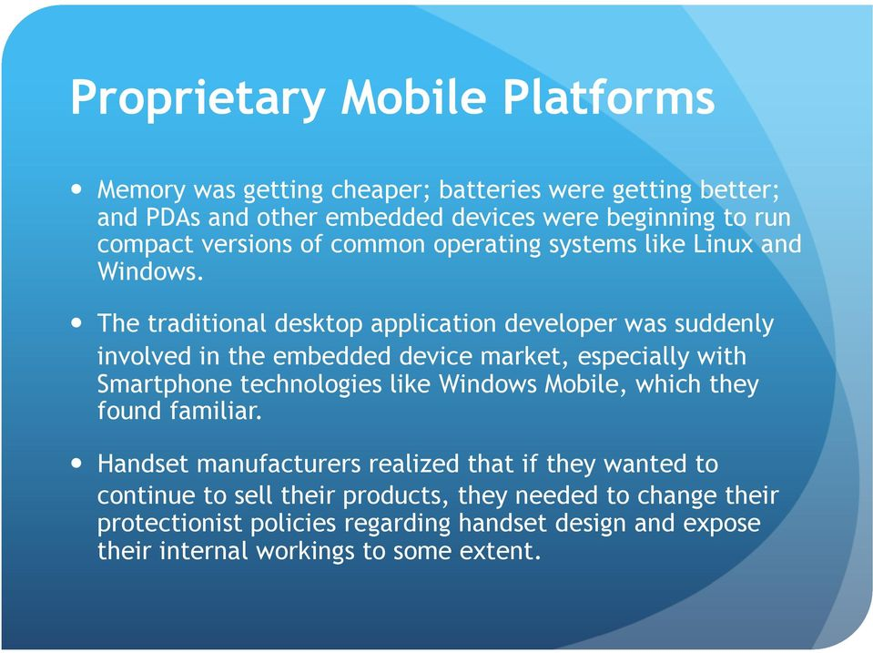 The traditional desktop application developer was suddenly involved in the embedded device market, especially with Smartphone technologies like Windows