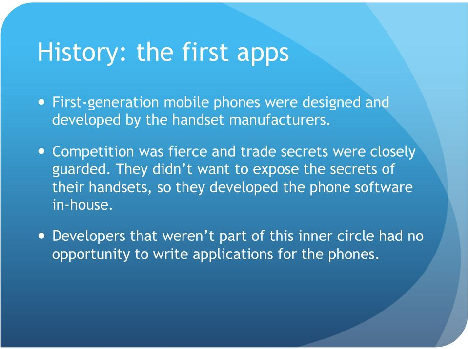 They didn t want to expose the secrets of their handsets, so they developed the phone software