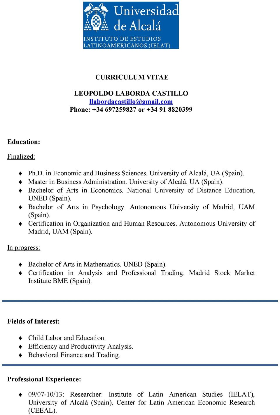 Bachelor of Arts in Psychology. Autonomous University of Madrid, UAM (Spain). Certification in Organization and Human Resources. Autonomous University of Madrid, UAM (Spain). In progress: Bachelor of Arts in Mathematics.